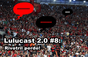 Lulucast 2.0 #8: Rivotril perde!